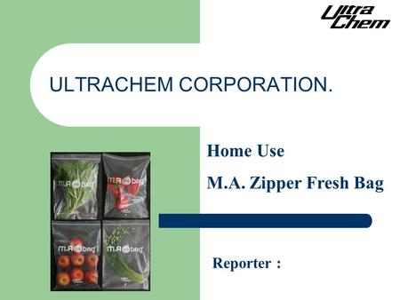 ULTRACHEM CORPORATION. Reporter : Home Use M.A. Zipper Fresh Bag.