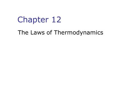 Chapter 12 The Laws of Thermodynamics. Work in a Gas Cylinder.