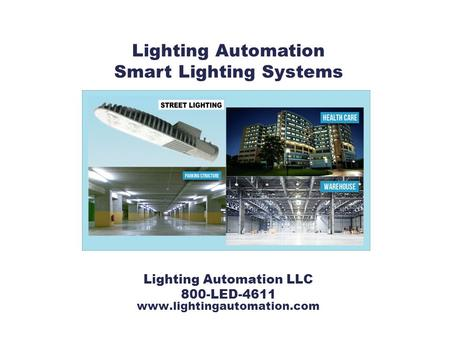 Lighting Automation LLC 800-LED-4611 www.lightingautomation.com Lighting Automation Smart Lighting Systems.