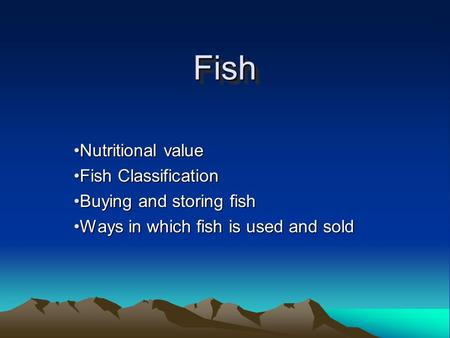 FishFish Nutritional valueNutritional value Fish ClassificationFish Classification Buying and storing fishBuying and storing fish Ways in which fish is.