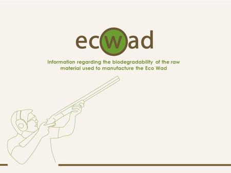Information regarding the biodegradability of the raw material used to manufacture the Eco Wad.