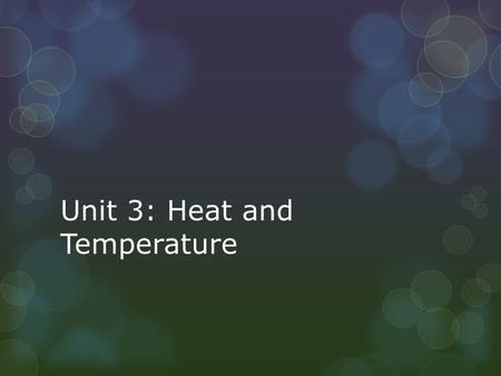 Unit 3: Heat and Temperature