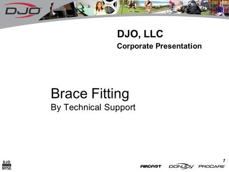 1 Brace Fitting By Technical Support DJO, LLC Corporate Presentation.