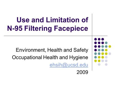 Use and Limitation of N-95 Filtering Facepiece Environment, Health and Safety Occupational Health and Hygiene 2009.