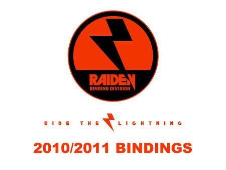 2010/2011 BINDINGS. RAIDEN BINDING TECHNOLOGY RAIDEN CHASSIS.