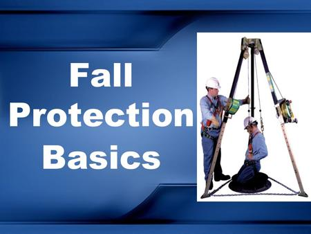 Fall Protection Basics Today We Will: Standards Hierarchy of Control Components –Connectors –Anchorages –Lanyards –Harnesses Special Systems –Rope Grabs.