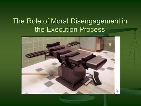 The Role of Moral Disengagement in the Execution Process.