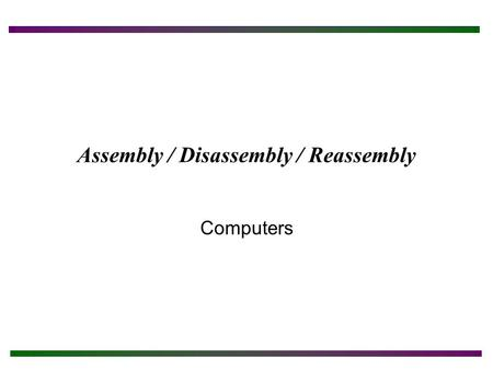 Assembly / Disassembly / Reassembly Computers. Chapter Objectives After completing this chapter you will: Understand how static electricity can damage.