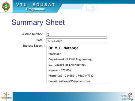 Summary Sheet Session Number : Date : Subject Expert : 2 13.03.2007 Dr. M.C. Nataraja Professor Department of Civil Engineering, S.J. College of Engineering,