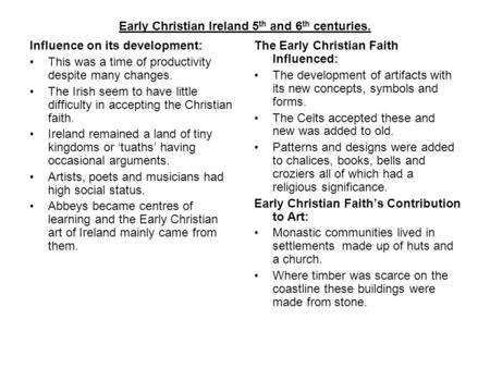 Early Christian Ireland 5 th and 6 th centuries. Influence on its development: This was a time of productivity despite many changes. The Irish seem to.