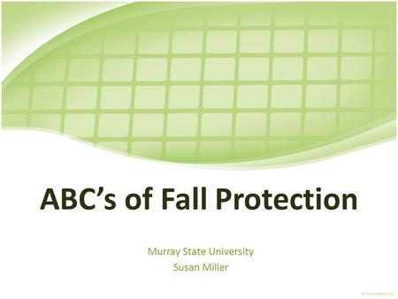 ABC's of Fall Protection Murray State University Susan Miller.