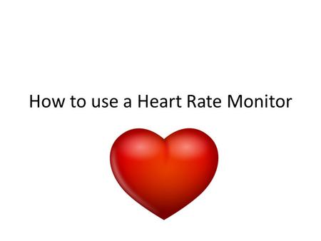 How to use a Heart Rate Monitor. Equipment needed Heart Rate Monitor Watch Transmitter Strap.