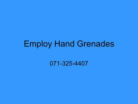 Employ Hand Grenades 071-325-4407. Conditions: Given any standard issue U.S. hand grenade with extra safety clips, load carrying equipment (LCE), and.