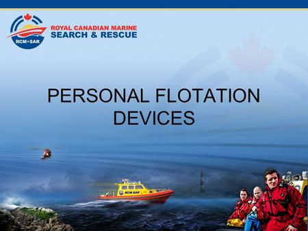 PERSONAL FLOTATION DEVICES. Personal Flotation Devices FLOTATION KEEPING YOUR HEAD ABOVE WATER.