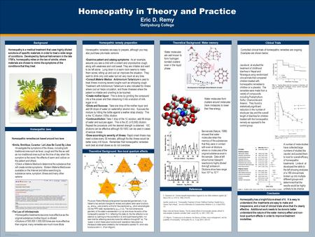 TEMPLATE DESIGN © 2008 www.PosterPresentations.com Homeopathy in Theory and Practice Eric D. Remy Gettysburg College Background Homeopathy is a medical.