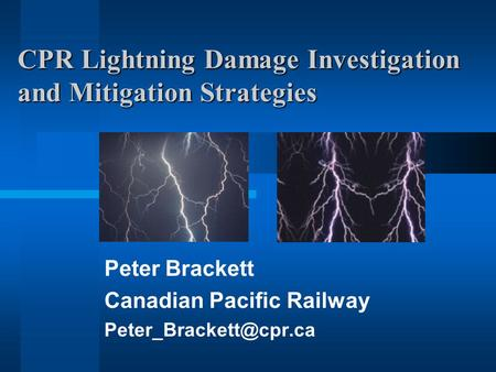 CPR Lightning Damage Investigation and Mitigation Strategies Peter Brackett Canadian Pacific Railway