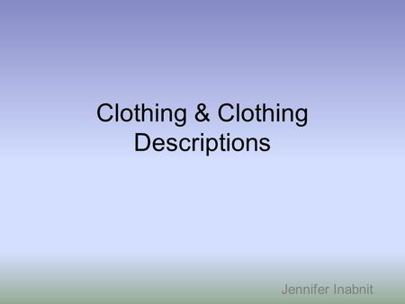 Clothing & Clothing Descriptions Jennifer Inabnit.