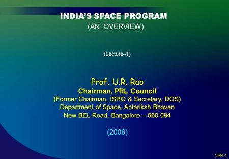 (AN OVERVIEW) Prof. U.R. Rao INDIA'S SPACE PROGRAM