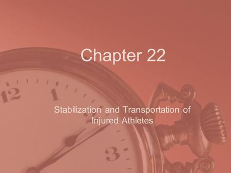 Chapter 22 Stabilization and Transportation of Injured Athletes.