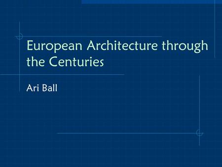European Architecture through the Centuries Ari Ball.