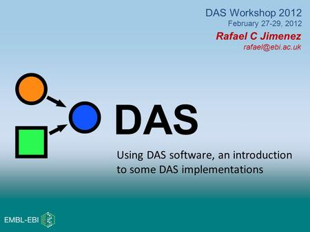 Rafael C Jimenez DAS DAS Workshop 2012 February 27-29, 2012 Using DAS software, an introduction to some DAS implementations.