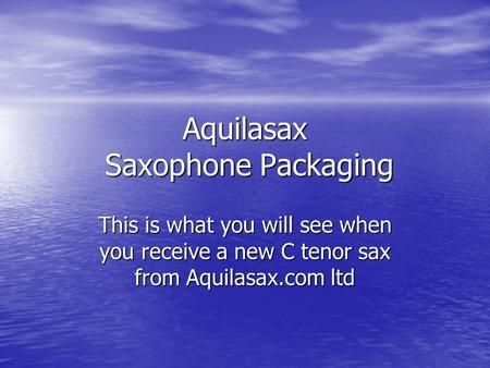 Aquilasax Saxophone Packaging This is what you will see when you receive a new C tenor sax from Aquilasax.com ltd.