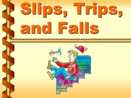 Slips, Trips, and Falls. Fall Factors v Friction v Momentum v Gravity 1a.