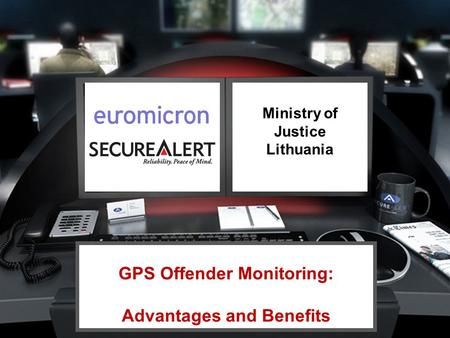 Ministry of Justice Lithuania GPS Offender Monitoring: Advantages and Benefits.