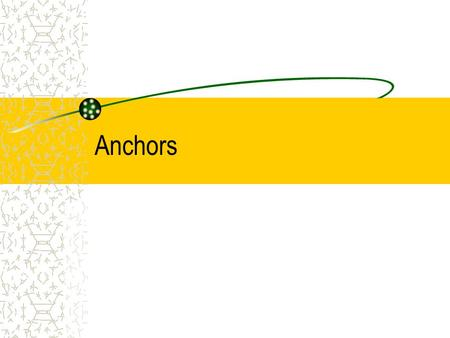 Anchors. Objectives Procedures for the safe construction and use of single point and multi-point anchor systems.