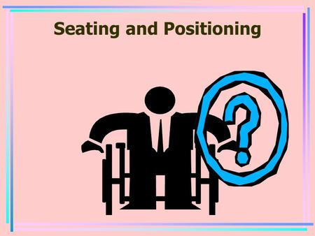 Seating and Positioning. Let's talk about Safe walking first.