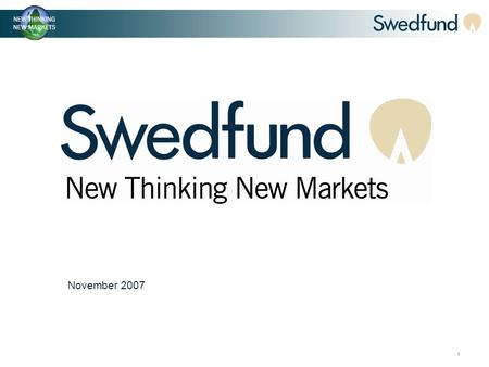 1 November 2007. 2 What is Swedfund? Swedish interest Partner (often Swedish company) Swedfund Swedfund's mission is to stimulate development on local.