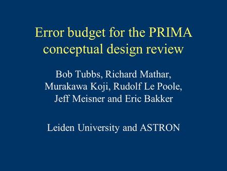 Error budget for the PRIMA conceptual design review Bob Tubbs, Richard Mathar, Murakawa Koji, Rudolf Le Poole, Jeff Meisner and Eric Bakker Leiden University.