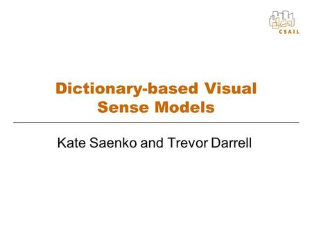 Dictionary-based Visual Sense Models Kate Saenko and Trevor Darrell.
