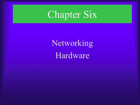 Chapter Six Networking Hardware. Chapter Objectives  Identify functions of LAN connectivity hardware  Install and configure a network interface card.