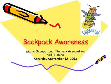 Backpack Awareness Maine Occupational Therapy Association and LL Bean Saturday September 12, 2013.