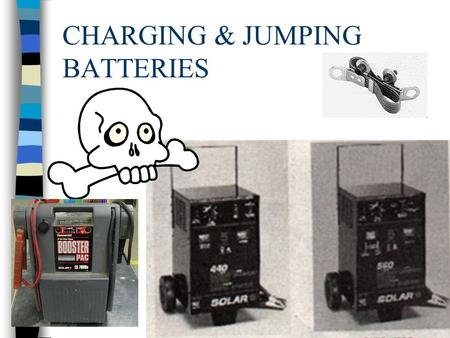 CHARGING & JUMPING BATTERIES BATTERIES n A BATTERY IS FILLED WITH SULFURIC ACID WHICH WILL EAT MOST ANYTHING. n A BATTERY HAS LEAD PLATES WHICH MAKE.