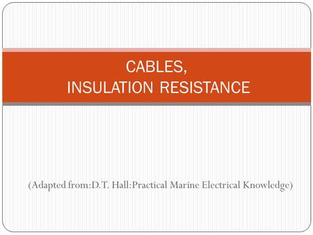 (Adapted from:D.T. Hall:Practical Marine Electrical Knowledge) CABLES, INSULATION RESISTANCE.