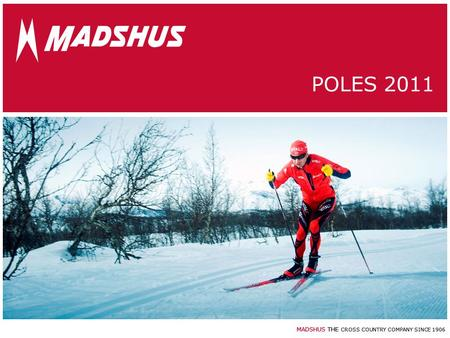 MADSHUS THE CROSS COUNTRY COMPANY SINCE 1906 POLES 2011.