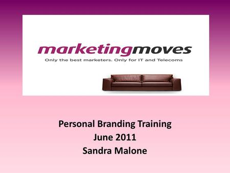 Personal Branding Training June 2011 Sandra Malone.