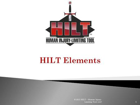HILT Elements © 2013 HILT – Human Injury-Limiting Tool, LLC