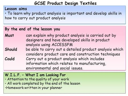 Lesson aims To learn why product analysis is important and develop skills in how to carry out product analysis Lesson aims To learn why product analysis.