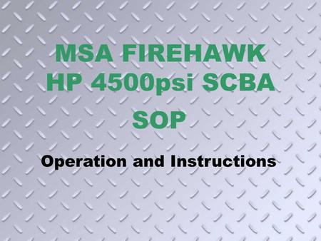 MSA FIREHAWK HP 4500psi SCBA SOP Operation and Instructions.