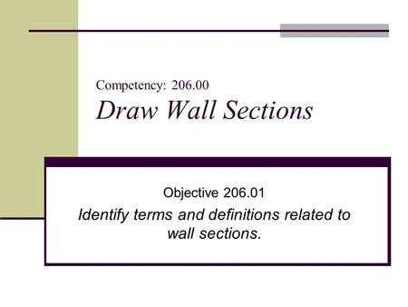 Competency: 206.00 Draw Wall Sections Objective 206.01 Identify terms and definitions related to wall sections.