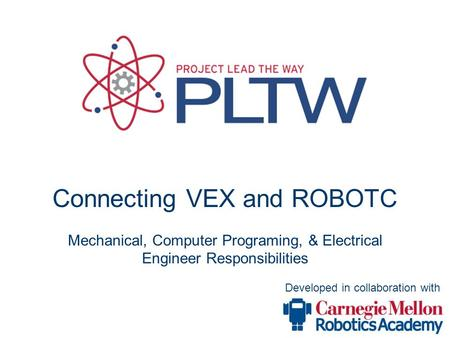 Developed in collaboration with Connecting VEX and ROBOTC Mechanical, Computer Programing, & Electrical Engineer Responsibilities.