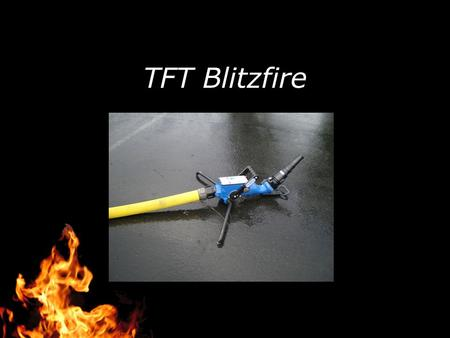 TFT Blitzfire. The Task Force Blitzfire is a personal portable monitor (PPM) capable of flows of 500+ GPM and is easily deployed by one firefighter.