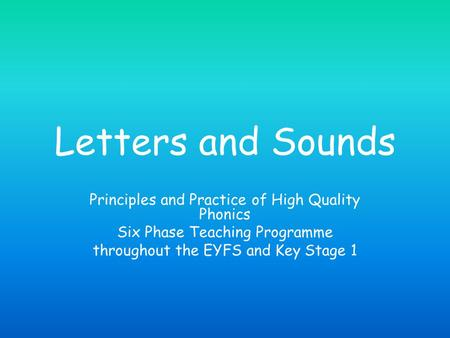 Letters and Sounds Principles and Practice of High Quality Phonics Six Phase Teaching Programme throughout the EYFS and Key Stage 1.