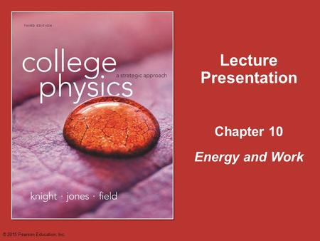 Chapter 10 Lecture Presentation Energy and Work © 2015 Pearson Education, Inc.