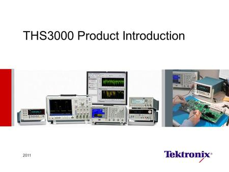 THS3000 Product Introduction 2011. Market Dynamics  Customers require more flexible solutions  Many test solutions are driven by both measurement needs.