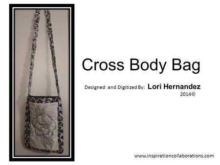 Cross Body Bag Designed and Digitized By: Lori Hernandez 2014© www.inspirationcollaborations.com.