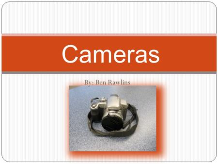 By: Ben Rawlins Cameras. How to use the Cameras  The first step is checking out the camera. You do this by grabbing one of the cameras and placing your.